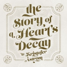 Kristofer Åström - The Story Of A Heart Decay