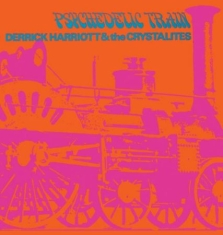 Harriott Derrick & The Crystalites - Psychedelic Train: Expanded Edition