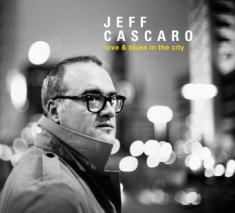 Cascaro Jeff - Love & Blues In The City