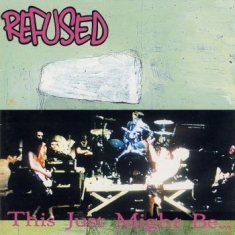 Refused - This Just Might Be The Truth