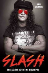 Slash - excess: the definitive biography