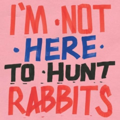 Blandade Artister - I\m Not Here To Hunt Rabbits