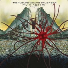 Future Sound Of London - My Kingdom