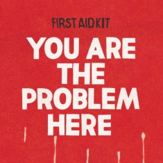 First Aid Kit - You Are The Problem Here