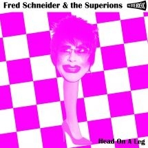 Schneider Fred & The Superions - Head On A Leg