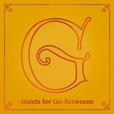 Go-Betweens The - G Stands For Go-Betweens Volume Ii