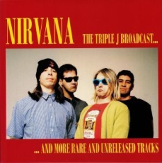 Nirvana - The Triple J Broadcast & More Rare & Unreleased Tracks