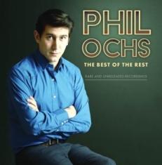 Ochs Phil - Best Of The Rest: Rare And Unreleas