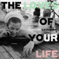 Leithauser Hamilton - Loves Of Your Life