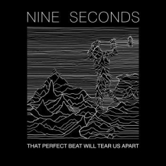 Nine Seconds - That Perfect Beat Will Tear Us Apar