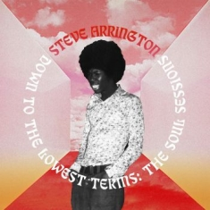 Arrington Steve - Down To The Lowest Term - Soul Sess