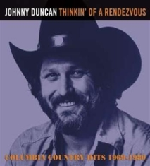 Duncan Johnny - Thinkin' Of A Rendezvous:  1969-198