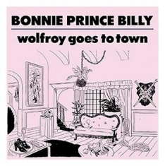Bonnie 'prince' Billy - Wolfroy Goes To Town
