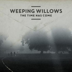 Weeping Willows - The Time Has Come
